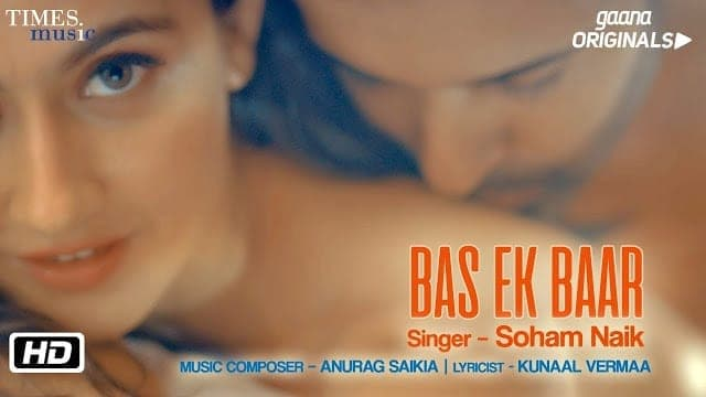 Bas Ek Baar Lyrics: A romantic song sung by Soham Naik featuring Sanjeeda Sheikh, Aamir Ali, composed by Anurag Saikia while lyrics are penned by Kunaal Vermaa.