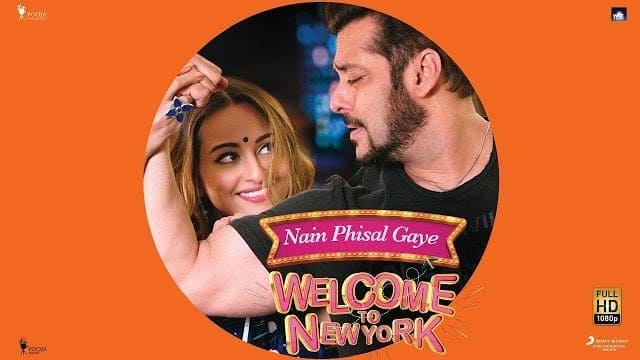 NAIN PHISAL GAYE Lyrics – Salman Khan | Sonakshi Sinha | Payal Dev | Sajid – Wajid | Welcome To New York