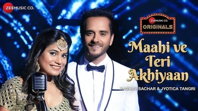 Maahi Ve Teri Akhiyaan Lyrics | Zee Music Originals | Raghav Sachar & Jyotica Tangri
