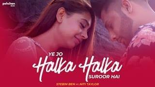 Ye Jo Halka Halka Suroor Hai Song Lyrics | Stebin Ben Ft. Niti Taylor | Cover