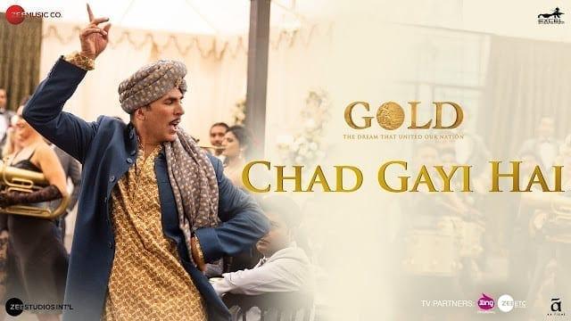 Chad Gayi Hai Song Lyrics | Gold | Akshay Kumar | Mouni Roy | Vishal Dadlani & Sachin-Jigar | 15 Aug 2018