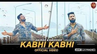 Kabhi Kabhi Lyrics - Anurag and Abhishek