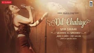 Dil Chahiye Lyrics   Neha Kakkar   Tony Kakkar