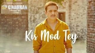 Kis Mod Tey Lyrics | SP Chauhan | Ranjit Bawa