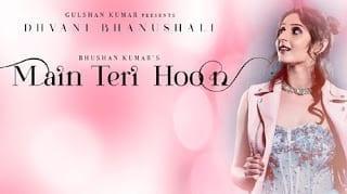 Main Teri Hoon Lyrics | Dhavani Bhanushali | Sachin Jigar