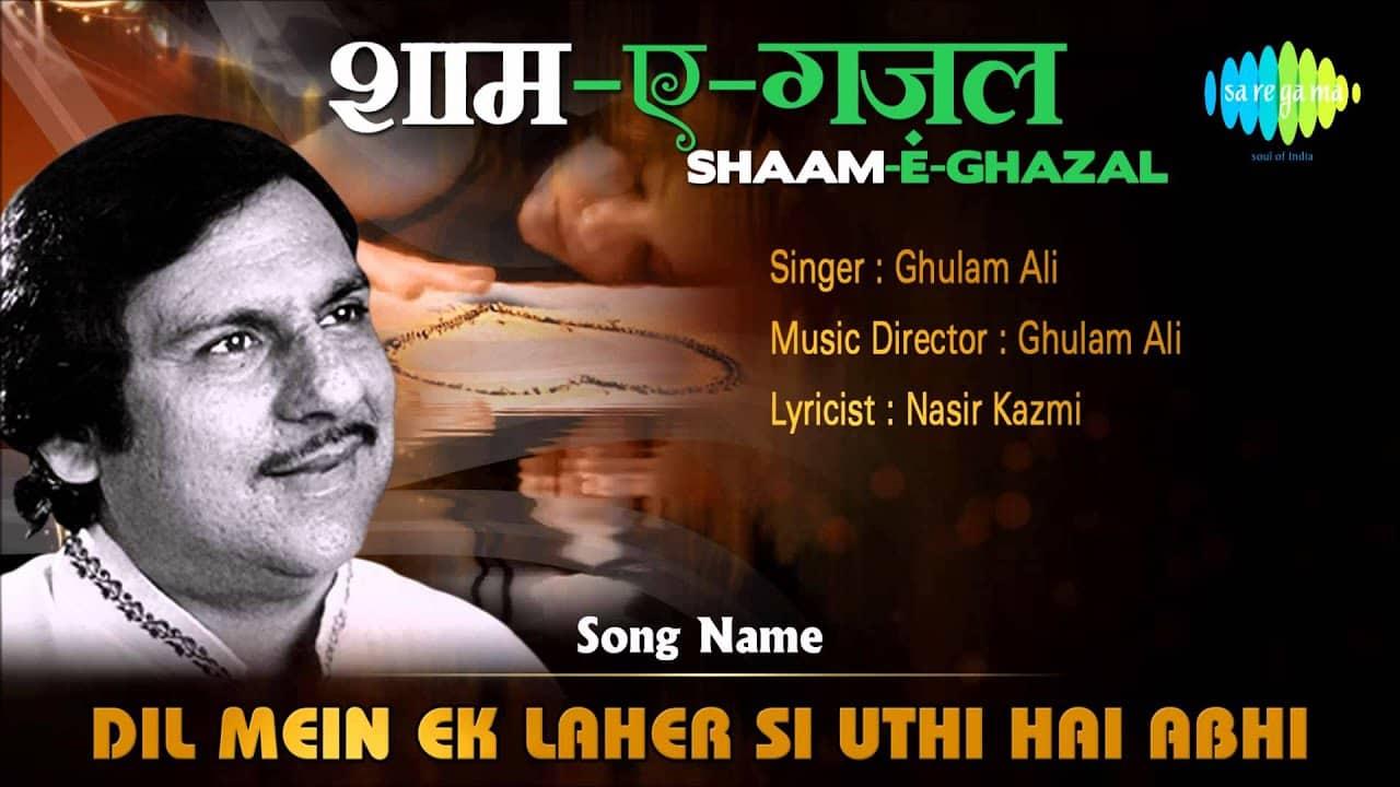 Dil Mein Ek Laher Si Uthi Hai Abhi - Ghulam Ali, Nasir Kazmi
